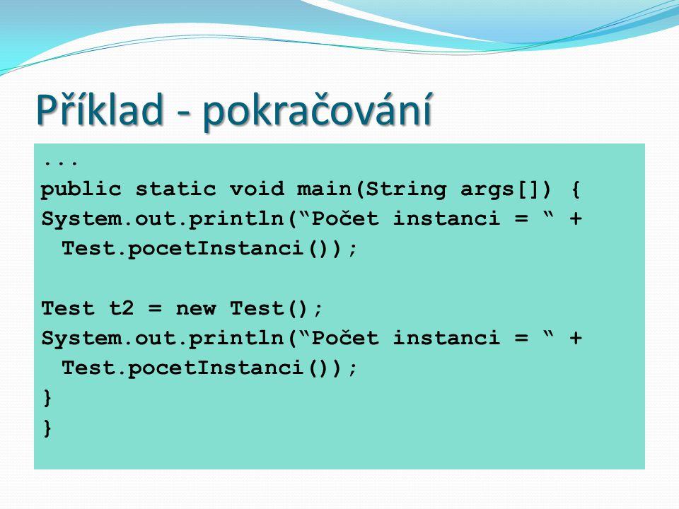 Příklad - pokračování ... public static void main(String args[]) {